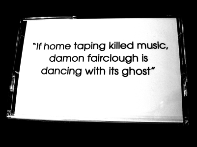 If home taping killed music, Damon Fairclough is dancing with its ghost.